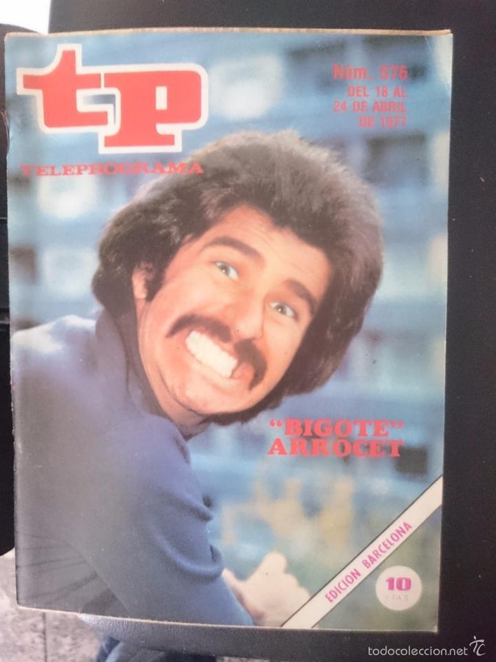 TP - TELEPROGRAMA - N 576 - DEL 18 AL 24 ABRIL 1977 - BIGOTE ARROCET -REFM1E3 (Coleccionismo - Revistas y Periódicos Modernos (a partir de 1.940) - Revista TP ( Teleprograma ))