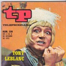 Coleccionismo de Revista Teleprograma: TP TELEPROGRAMA NÚMERO 339, TONY LEBLANC, OCTUBRE 1972. Lote 98397227