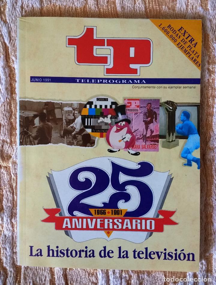 TP TELEPROGRAMA 25 ANIVERSARIO.LA HISTORIA DE LA TELEVISIÓN.JUNIO 1991 (Coleccionismo - Revistas y Periódicos Modernos (a partir de 1.940) - Revista TP ( Teleprograma ))