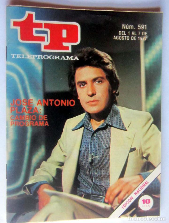 TELEPROGRAMA 591 DEL 1 - 7 AGOSTO 1977- JOSE ANTONIO PLAZA - COMO NUEVO (Coleccionismo - Revistas y Periódicos Modernos (a partir de 1.940) - Revista TP ( Teleprograma ))