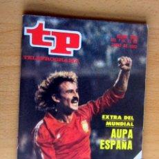 Coleccionismo de Revista Teleprograma: TP 844 DEL 7 AL 13 JUNIO 1982, EXTRA DEL MUNDIAL AUPA ESPAÑA- IMPECABLE. Lote 176957650