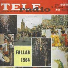 Coleccionismo de Revista Teleprograma: REVISTA TELE RADIO Nº 325, 16-22 MARZO 1964, FALLAS 1964. Lote 193361080