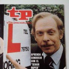 Coleccionismo de Revista Teleprograma: REVISTA TP TELEPROGRAMA AÑO 1984 Nº 955 APRENDE A CONDUCIR CON EL SEÑOR ROPER. Lote 288094668