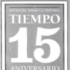 Coleccionismo de Revista Tiempo: ENTENDER MEJOR LA HISTORIA. TIEMPO DE HOY. 15 ANIVERSARIO. 1982-1997. 362 PÁGINAS.. Lote 84116324