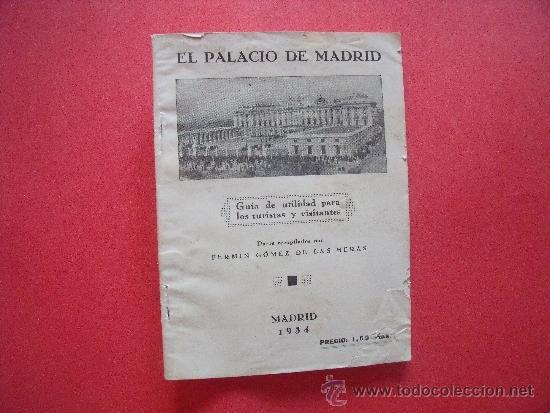 FERMIN GOMEZ DE LAS HERAS.-EL PALACIO DE MADRID.-GUIA DE UTILIDAD PARA TURISTAS.-MADRID.-AÑO 1934. (Coleccionismo - Revistas y Periódicos Antiguos (hasta 1.939))