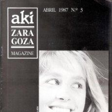 Coleccionismo de Revistas y Periódicos: AKÍ, ZARAGOZA, MAGAZINE. ABRIL 1987. Nº 3. 31'5 X 21'5 CMTRS. 29 PÁGINAS.. Lote 44894220