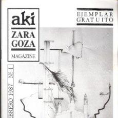 Coleccionismo de Revistas y Periódicos: AKÍ, ZARAGOZA, MAGAZINE. FEBRERO 1987. Nº 1. 31'5 X 21'5 CMTRS. 27 PÁGINAS. Lote 44894255