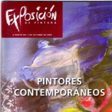 Coleccionismo de Revistas y Periódicos: EXPOSICIÓN DE PINTURA PINTORES CONTEMPORÁNEOS 7 DE OCTUBRE DE 2005 64 PAGINAS MD256. Lote 60890451