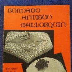 Collectionnisme de Revues et Journaux: BORDADO ANTIGUO MALLORQUÍN / Nº 1 / CON DOS HOJAS N° 1 Y N° 2 PARA BORDADOS. Lote 70570325