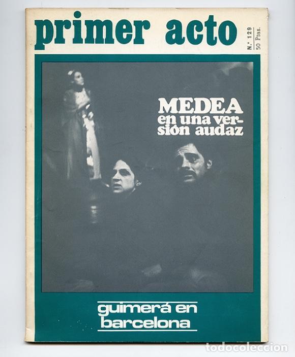 PRIMER ACTO 129 – COLOQUIO MEDEA: BUERO, GALA Y VERGEL. MEDEA VERSIÓN UNAMUNO. GUIMERÁ EN BARCELONA (Coleccionismo - Revistas y Periódicos Modernos (a partir de 1.940) - Otros)