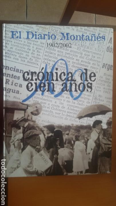 CRÓNICA DE 100 AÑOS DEL DIARIO MONTAÑÉS (Coleccionismo - Revistas y Periódicos Modernos (a partir de 1.940) - Otros)