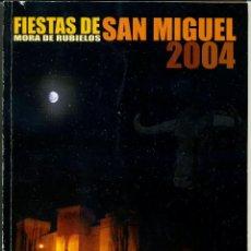 Coleccionismo de Revistas y Periódicos: REVISTA MORA DE RUBIELOS FIESTAS DE SAN MIGUEL 2004. Lote 125205943