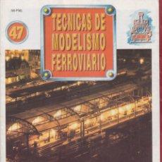 Coleccionismo de Revistas y Periódicos: TECNICAS DE MODELISMO FERROVIARIO 47. Lote 150084730