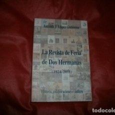 Coleccionismo de Revistas y Periódicos: LA REVISTA DE FERIA DE DOS HERMANAS (1924-2011) - ANTONIO J. LÓPEZ GUTIÉRREZ (SEVILLA). Lote 156836502