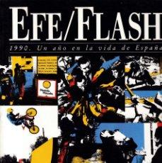Coleccionismo de Revistas y Periódicos: EFE / FLASH - 1990 UN AÑO EN LA VIDA DE ESPAÑA. Lote 161123078