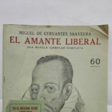Coleccionismo de Revistas y Periódicos: EL AMANTE LIBERAL POR MIGUEL DE CERVANTES SAAVEDRA, NOVELAS Y CUENTOS. Lote 171819493