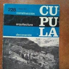 Coleccionismo de Revistas y Periódicos: CUPULA. NUM 228 CONSTRUCCIÓN ARQUITECTURA DECORACIÓN. 1968. Lote 195281946