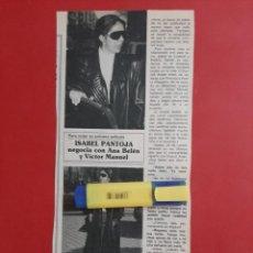 Coleccionismo de Revistas y Periódicos: ISABEL PANTOJA NEGOCIA CON ANA BELEN Y VICTOR MANUEL- ENTREVISTA - RECORTE - AÑO 1990. Lote 204153101