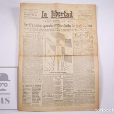 Coleccionismo de Revistas y Periódicos: ANTIGUA PUBLICACIÓN REPUBLICANA LA LIBERTAD - PROCLAMACIÓN DE II REPÚBLICA, 14 DE ABRIL DE 1931. Lote 205673478