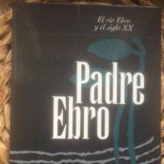 Coleccionismo de Revistas y Periódicos: PADRE EBRO. EL RIO EBRO Y EL SIGLO XX, - HERALDO DE ARAGÓN 2001.. Lote 222251951
