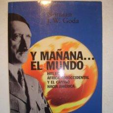 Coleccionismo de Revistas y Periódicos: Y MAÑANA... EL MUNDO. HITLER, ÁFRICA NOROCCIDENTAL Y EL CAMINO HACIA AMÉRICA- NORMAN J. W. GODA 2002. Lote 254071045