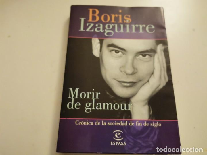 BORIS IZAGUIRRE MORIR DE GLAMOUR CRÓNICA DE LA SOCIEDAD DE FIN DE SIGLO ESPASA 2000 (Coleccionismo - Revistas y Periódicos Modernos (a partir de 1.940) - Otros)