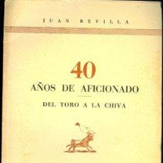 Tauromaquia: 40 AÑOS DE AFICIONADO POR JUAN REVILLA. GRAFICAS SEVILLANAS 1953.. Lote 16010960