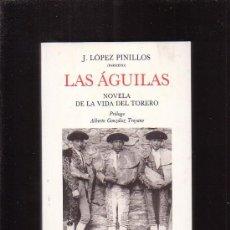 Tauromaquia: LAS AGUILAS , NOVELA DE LA VIDA DEL TORERO /POR: J. LOPEZ PINILLOS ( PARMENO ). Lote 12941963