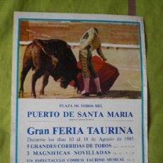Tauromaquia: CADIZ. CARTEL DE TOROS. PLAZA DE TOROS DEL PUERTO DE SANTA MARIA. GRAN FERIA TAURINA. 1985.. Lote 15110423
