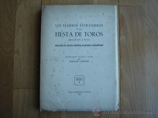 LOS VIAJEROS EXTRANJEROS Y LA FIESTA DE TOROS (SIGLOS XVI A XVIII). 1957. EJEMPLAR NUMERADO DE 200. (Coleccionismo - Tauromaquia)