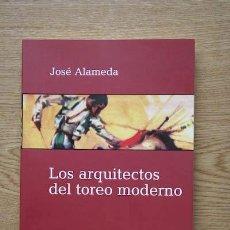 Tauromaquia: LOS ARQUITECTOS DEL TOREO MODERNO. ALAMEDA (JOSÉ). Lote 19670465