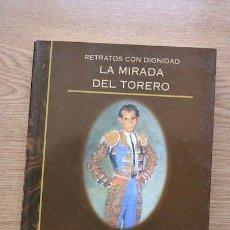 Tauromaquia: RETRATOS CON DIGNIDAD. LA MIRADA DEL TORERO. CLARAMUNT LÓPEZ (FERNANDO). Lote 18681170