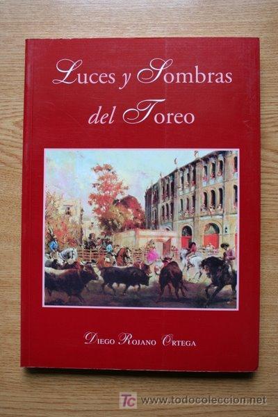 LUCES Y SOMBRAS DEL TOREO. ROJANO ORTEGA (DIEGO) (Coleccionismo - Tauromaquia)