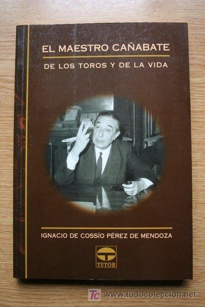 EL MAESTRO CAÑABATE. DE LOS TOROS Y DE LA VIDA. COSSÍO PÉREZ DE MENDOZA (IGNACIO DE) (Coleccionismo - Tauromaquia)