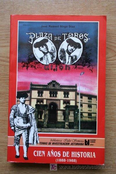 PLAZA DE TOROS DE GIJÓN. CIEN AÑOS DE HISTORIA (1888-1988). SIRGO DÍAZ (JOSÉ MANUEL) (Coleccionismo - Tauromaquia)