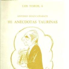 Tauromaquia: 101 ANÉCDOTAS TAURINAS . NUEVO ANECDOTARIO TAURINO / ANTONIO DÍAZ-CAÑABATE * TOROS * TOREROS * . Lote 26469159