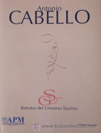 RETRATOS DEL UNIVERSO TAURINO, ANTONIO CABELLO - SUEÑOS DE GLORIA - (INCUYE DVD) IMPECABLE (Coleccionismo - Tauromaquia)