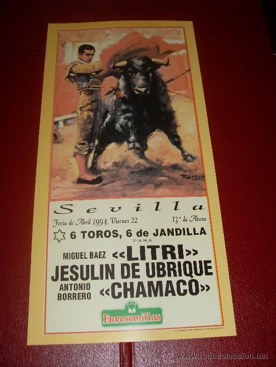 CARTEL DE TOROS. PLAZA DE SEVILLA. FERIA DE ABRIL 1994. LITRI, JESULIN DE UBRIQUE, CHAMACO. (Coleccionismo - Tauromaquia)