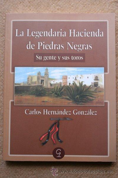 LA LEGENDARIA HACIENDA DE PIEDRAS NEGRAS. SU GENTE Y SUS TOROS. HERNÁNDEZ GONZÁLEZ (CARLOS) (Coleccionismo - Tauromaquia)