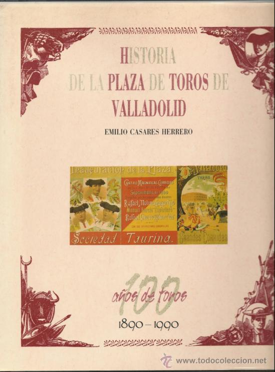 HISTORIA DE LA PLAZA DE TOROS DE VALLADOLID. CIEN AÑOS DE TOROS, 1890-1990. EMILIO CASARES HERRERO (Coleccionismo - Tauromaquia)