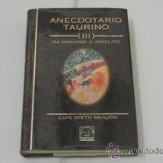 Tauromaquia: ANECDOTARIO TAURINO (III) DE PAQUIRRI A JOSELITO. LUIS NIETO MANJÓN. EDICIONES TUTOR. MADRID. 1997. . Lote 38289315