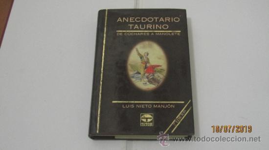 ANECDOTARIO TAURINO DE CÚCHARES A MANOLETE POR LUIS NIETO MANJÓN. EDICIONES TUTOR. 2ª ED. 1995. (Coleccionismo - Tauromaquia)