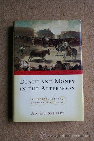 Death and Money in The Afternoon: A History of the Spanish Bullfight