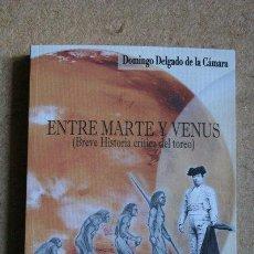Tauromaquia: ENTRE MARTE Y VENUS. (BREVE HISTORIA CRÍTICA DEL TOREO). DELGADO DE LA CÁMARA (DOMINGO). Lote 207060747
