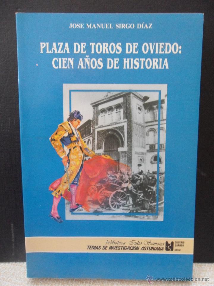PLAZA DE TOROS DE OVIEDO: CIEN AÑOS DE HISTORIA. JOSE MANUEL SIRGO DIAZ. BIBLIOTECA JULIO SOMOZA. TE (Coleccionismo - Tauromaquia)