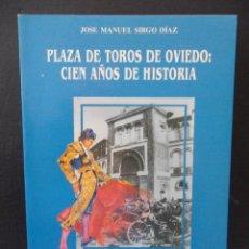 Tauromaquia: PLAZA DE TOROS DE OVIEDO: CIEN AÑOS DE HISTORIA. JOSE MANUEL SIRGO DIAZ. BIBLIOTECA JULIO SOMOZA. TE. Lote 92297002