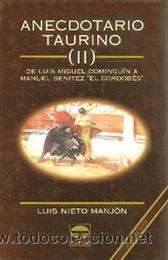 TOROS. ANECDOTARIO TAURINO II. DE LUIS MIGUEL DOMINGUIN A MANUEL BENÍTEZ - LUIS NIETO MANJÓN (Coleccionismo - Tauromaquia)