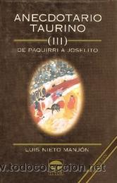 TOROS. ANECDOTARIO TAURINO III. DE PAQUIRRI A JOSELITO - LUIS NIETO MANJÓN (Coleccionismo - Tauromaquia)