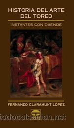 TOROS. HISTORIA DEL ARTE DEL TOREO - FERNANDO CLARAMUNT LÓPEZ (Coleccionismo - Tauromaquia)