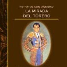 Tauromaquia: TOROS. RETRATOS CON DIGNIDAD. LA MIRADA DEL TORERO - FERNANDO CLARAMUNT LÓPEZ. Lote 45009420